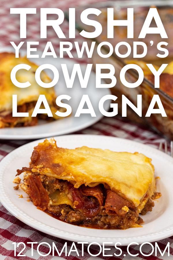 Trisha Yearwood S Cowboy Lasagna 12 Tomatoes